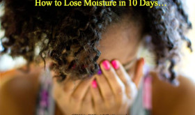 How to Lose Moisture in 10 Days…