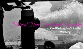 Natural Hair Care Secret Revealed: Co-Washing Isn't Really Washing