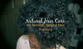 Natural Hair Care-My Monthly Natural Hair Regimen
